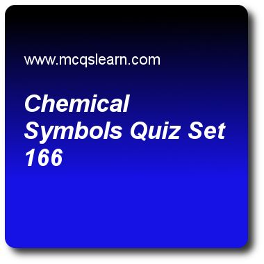 Chemical Symbols Quizzes: O level chemistry Quiz 166 Questions and Answers - Practice chemistry quizzes based questions and answers to study chemical symbols quiz with answers. Practice MCQs to test learning on chemical symbols, change of state, simple and fractional distillation, chemical and ionic equations quizzes. Online chemical symbols worksheets has study guide as chemical composition of a compound, answer key with answers as is fixed, can be obtained through relative molecular mass..