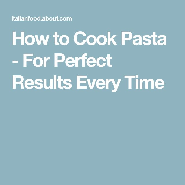 How to Cook Pasta - For Perfect Results Every Time