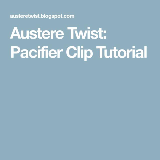 Austere Twist: Pacifier Clip Tutorial
