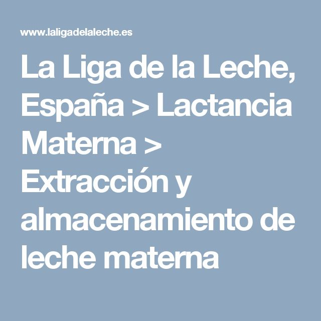 La Liga de la Leche, España > Lactancia Materna > Extracción y almacenamiento de leche materna