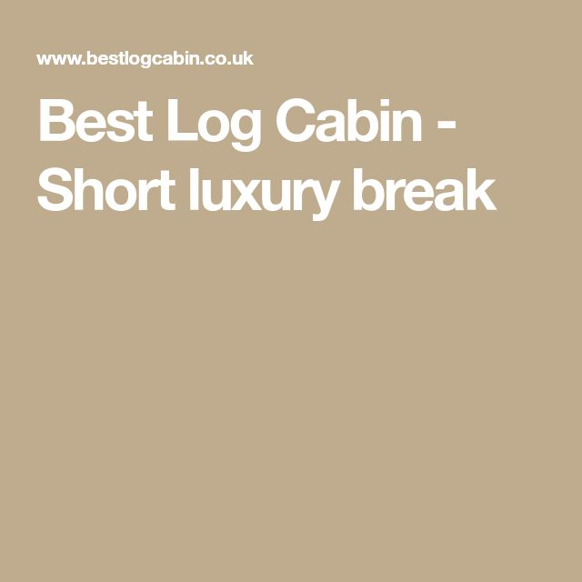Best Log Cabin - Short luxury break