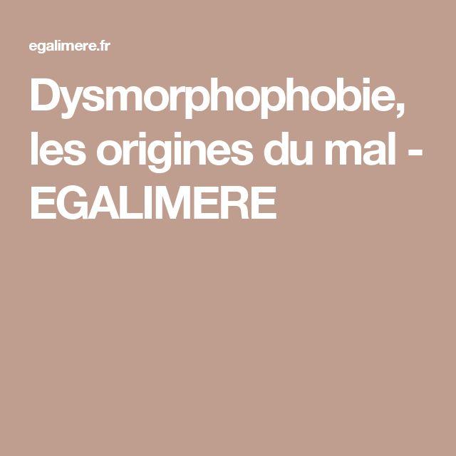 Dysmorphophobie, les origines du mal - EGALIMERE