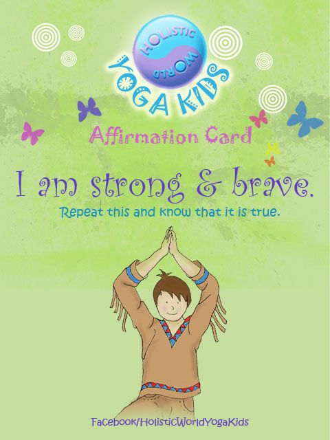 "HW Yoga Kids says ""I am strong and brave"". Affirmation card to share with your friends and children. For more insights, see Facebook/HolisticWorldYogaKids"