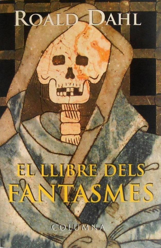El Llibre dels fantasmes / [a cura de:] Roald Dahl ; traducció de Roser Berdagué. N Lli