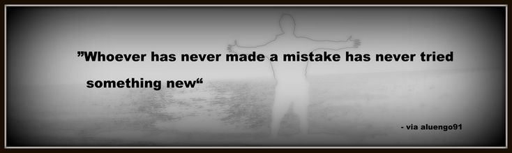 """#QuoteOfTheDay: """"Whoever has never made a mistake has never tried something new"""""""
