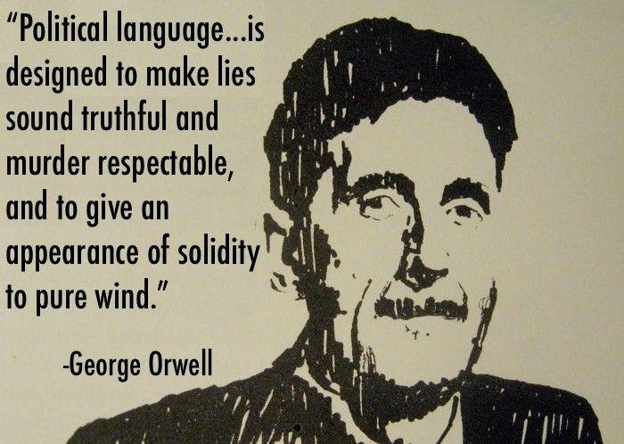 政治用語は、嘘を真実のように、殺人を立派であるようにし、ただの風に過ぎないものを実体があるかのように見せかける。 - -ジョージ・オーウェル
