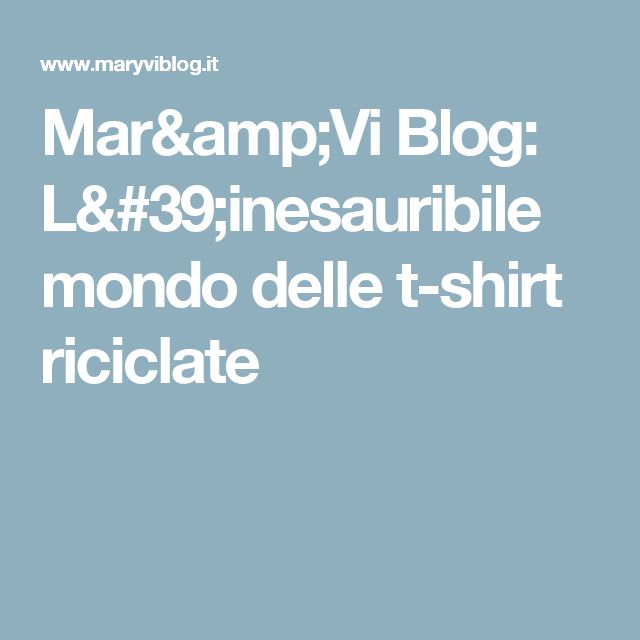 Mar&Vi Blog: L'inesauribile mondo delle t-shirt riciclate