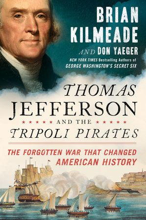 THOMAS JEFFERSON AND THE TRIPOLI PIRATES by Brian Kilmeade -- This is the little-known story of how a newly independent nation was challenged by four Muslim powers and what happened when America's third president decided to stand up to intimidation.
