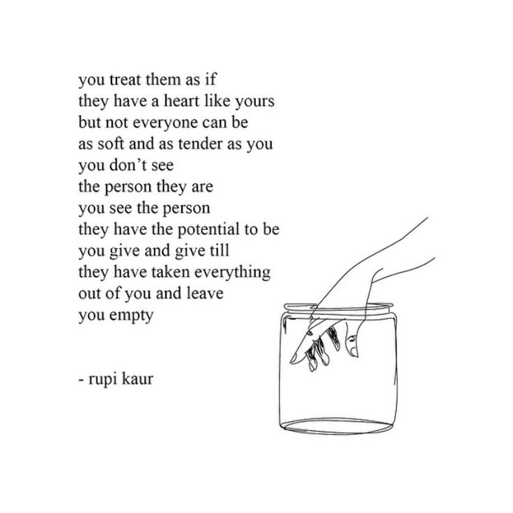 Rupi Kaur   taken everything out of you and leave you empty
