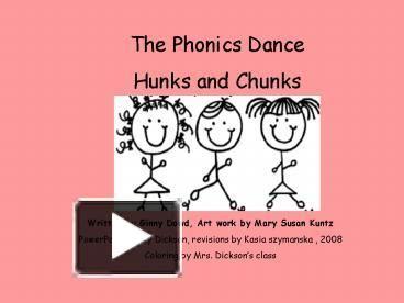 The Phonics Dance Hunks and Chunks Written by Ginny Dowd, Art work by Mary Susan Kuntz PowerPoint Becky Dickson, revisions by Kasia szymanska , 2008