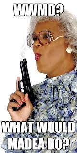 Image result for funny madea pics with captions
