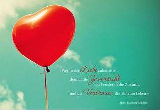 Wer in der Liebe zu Hause ist, dem ist die Zuversicht das Fenster in die Zukunft -  und das Vertrauen die Tür zum Leben