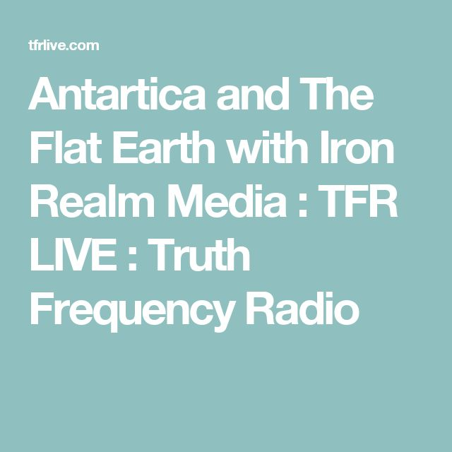 Antartica and The Flat Earth with Iron Realm Media : TFR LIVE : Truth Frequency Radio