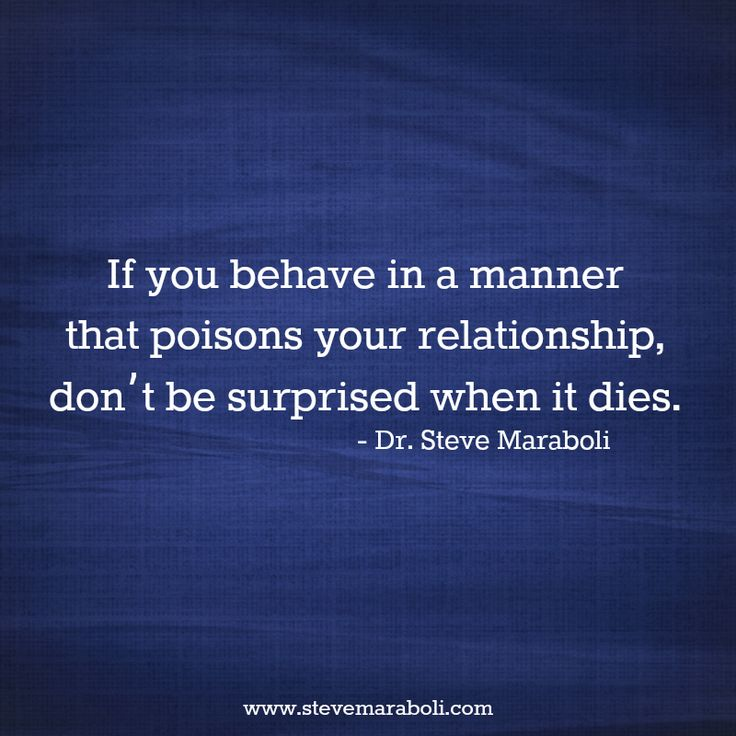 """""""If you behave in a manner that poisons your relationship, don't be surprised when it dies."""" - Steve Maraboli #quote"""