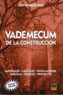 Vademecum de la construcción : materiales, mezclas, instalaciones, cálculos, croquis, proyectos / Bermejo Polo, Juan  N° de pedido: 691 B516V 2007