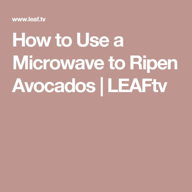 How to Use a Microwave to Ripen Avocados | LEAFtv