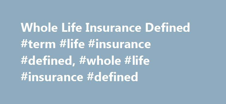 Whole Life Insurance Defined #term #life #insurance #defined, #whole #life #insurance #defined http://new-orleans.nef2.com/whole-life-insurance-defined-term-life-insurance-defined-whole-life-insurance-defined/  # Whole Life Insurance Defined Whole Life Insurance Defined – What does whole life insurance mean? Whole life insurance coverage is a type of life insurance policy that provides protection for your entire lifetime . This means, as long as you continue to pay your premiums on time…