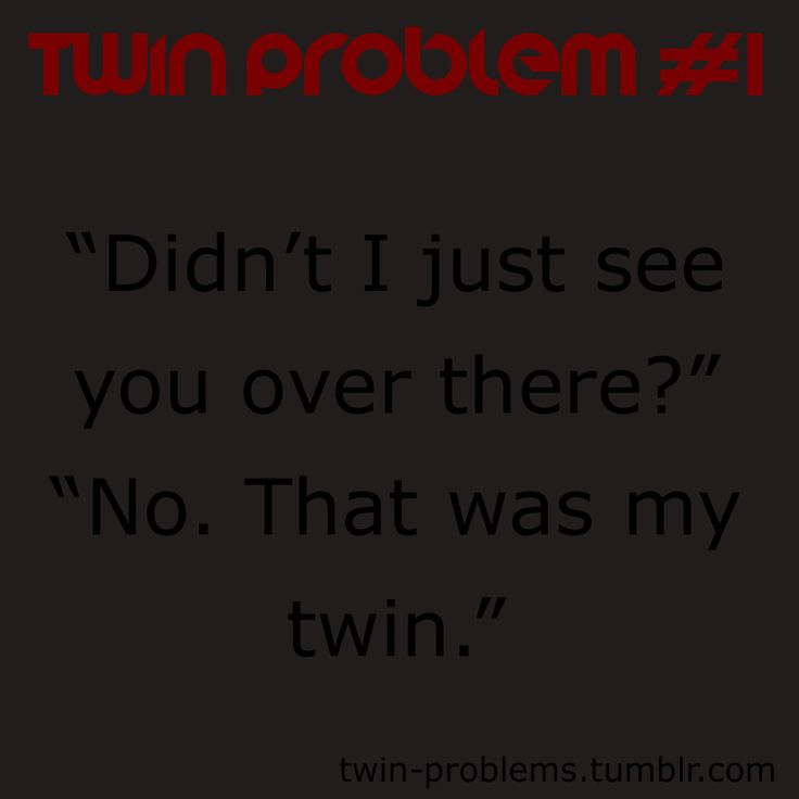 Twin Problems-Seriously, it happens. A lot.