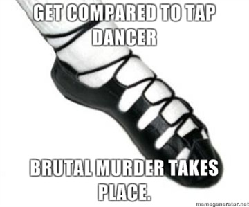 I get so mad. Irish dancing is not tap