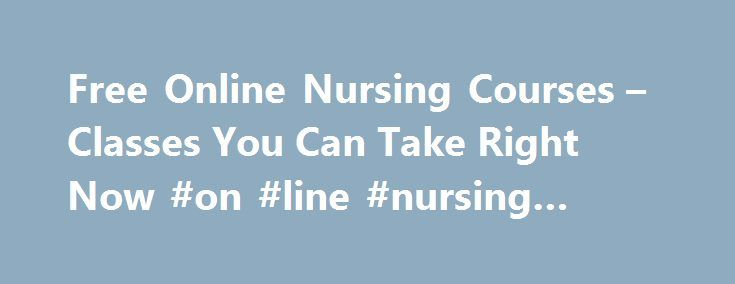 Free Online Nursing Courses – Classes You Can Take Right Now #on #line #nursing #school http://ghana.remmont.com/free-online-nursing-courses-classes-you-can-take-right-now-on-line-nursing-school/  # Latest Why Get a Doctorate of Nursing DNP Degree? Nursing NCLEX Q-Bank by UWorld Nurse Practitioner Vs. Physician Assistant LPN LVN Nursing Requirements 25 Reasons Why To Get a Masters in Nursing 160+ Most Popular Nursing Job Career Titles The Future of Nursing: Focus on Education Nurse…