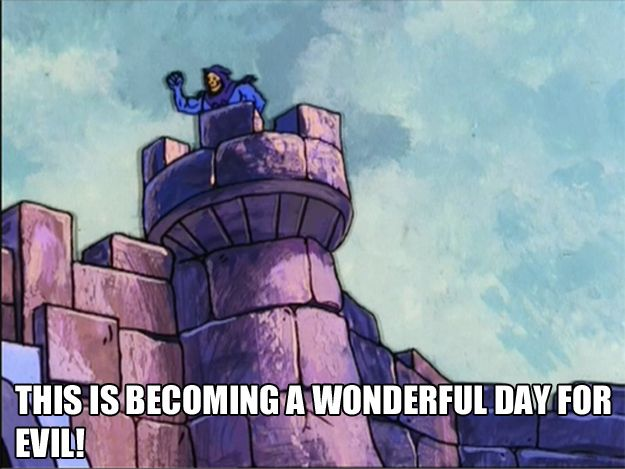 Every morning, when you get into the office: | The 25 Most Inspiring Skeletor Quotes For Every Occasion