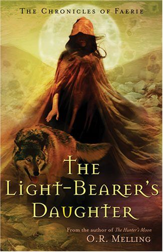 """The Light-Bearer's Daughter (The Chronicles of Faerie #3)""  by O.R. Melling √"