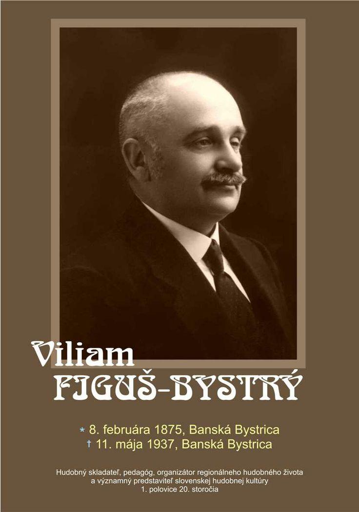 Významný hudobný skladateľ a hudobný pedagóg Viliam Figuš-Bystrý sa narodil pred 139 rokmi 28.2.1875. Používal pseudonym: Ján Bystrý