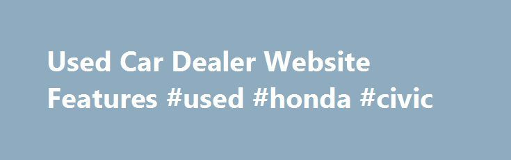 Used Car Dealer Website Features #used #honda #civic http://auto.remmont.com/used-car-dealer-website-features-used-honda-civic/  #used car website # Used Car Dealer Website Features Factory51 provides all the features you need at a price point that is totally affordable. Just $49 per month! Check out the features below, view our demo website, then SIGN-UP! For more information about working with me, with no obligation whatsoever, simply email me using the form [...]Read More...The post Used…