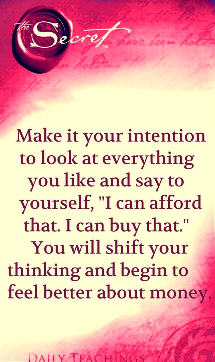 "Make your intention to look at everything you like and say to yourself, ""I can afford this. I can buy that."" You will shift your thinking and begin to feel better about money- The Laws of Attraction"