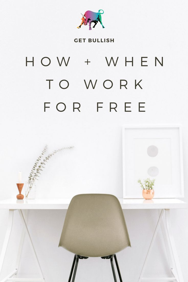 How and When to Work for Free by Jen Dziura at Get Bullish #work #hustle #bosslady #boss #career #advice #q&a #getbullish