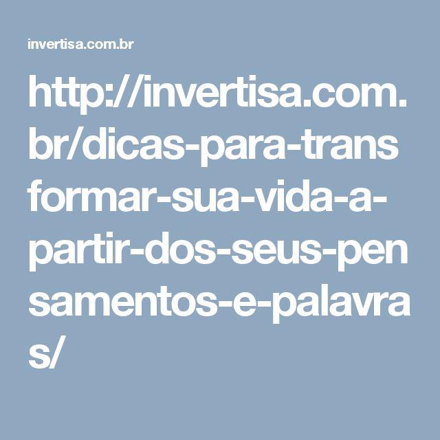 http://invertisa.com.br/dicas-para-transformar-sua-vida-a-partir-dos-seus-pensamentos-e-palavras/