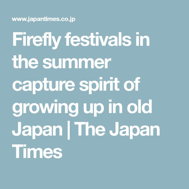 Firefly festivals in the summer capture spirit of growing up in old Japan | The Japan Times