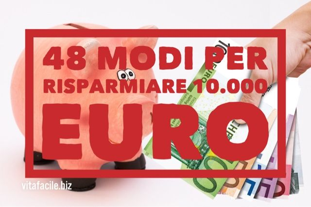 48 modi per risparmiare 10000 euro (e oltre) all'anno!