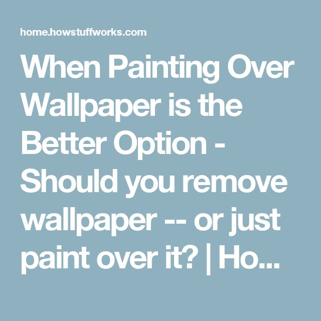 Should You Remove Wallpaper Or Just Paint Over It Removable Wallpaper Painting Over Wallpaper Old Wallpaper