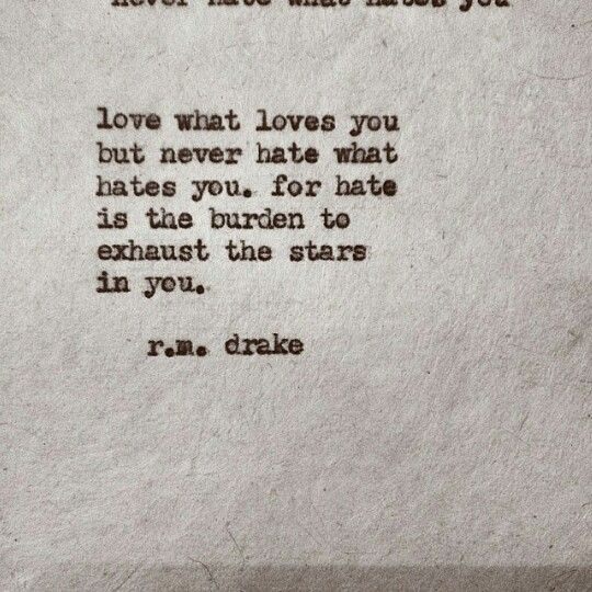 love what loves you but never hate what hates you, for hate is the burden to exhaust the stars in you #rmdrake