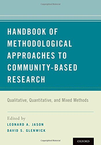 Handbook of methodological approaches to community-based research : qualitative, quantitative, and mixed methods / edited by Leonard A. Jason and David S. Glenwick