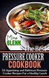 The Best Pressure Cooker Cookbook:  33 Appetizing and Delicious Pressure Cooker Recipes for a Healthy Lunch