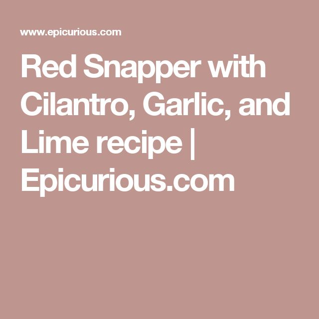 Red Snapper with Cilantro, Garlic, and Lime recipe | Epicurious.com