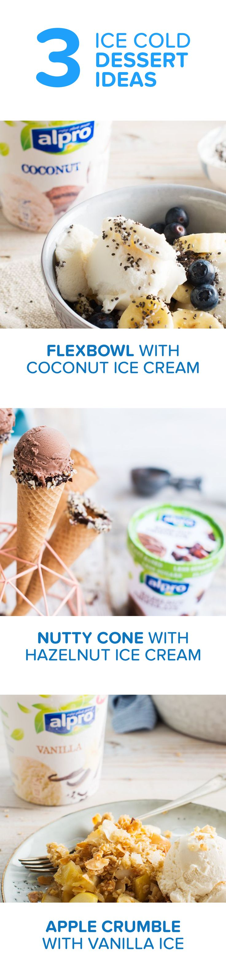 Vanilla, coconut, hazelnut chocolate – the choice is yours. Add Alpro Ice Cream to crumble, top with berries, or enjoy from a nutty cone. The tasty dessert options are endless…