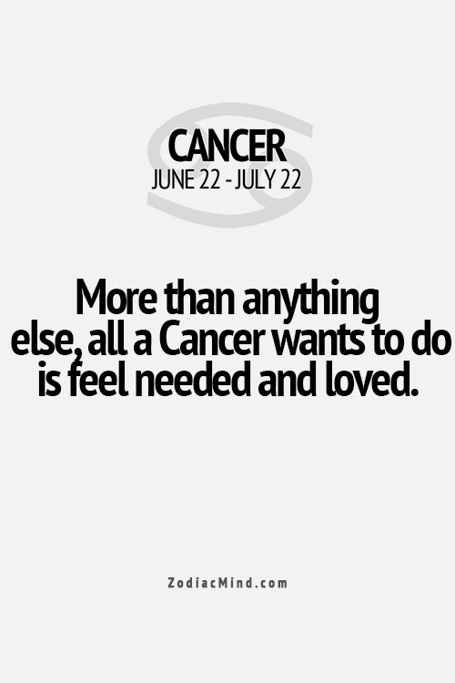 More than anything, all a Cancer wants to do is feel loved and needed.