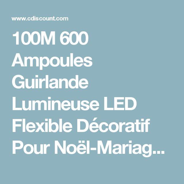 100M 600 Ampoules Guirlande Lumineuse LED Flexible Décoratif Pour Noël-Mariage-Maison-Jardin-Boutique-Festival - Achat / Vente guirlande d'exterieure 100M 600 Ampoules Guirlande - Cdiscount