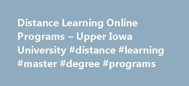 Distance Learning Online Programs – Upper Iowa University #distance #learning #master #degree #programs http://las-vegas.remmont.com/distance-learning-online-programs-upper-iowa-university-distance-learning-master-degree-programs/  # Online Program / Self-Paced Degree Program Upper Iowa University has been a leader in offering distance learning programs and educational opportunities for working adults since the 1970's. Returning to college can be challenging for adults who are balancing a…
