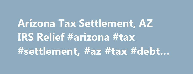 Arizona Tax Settlement, AZ IRS Relief #arizona #tax #settlement, #az #tax #debt #relief http://fitness.nef2.com/arizona-tax-settlement-az-irs-relief-arizona-tax-settlement-az-tax-debt-relief/  # Arizona Tax Settlement Arizona Tax Relief Professional Arizona Tax Settlement Help Fix your AZ tax issues by getting IRS relief with an Offer in Compromise! The IRS have legal authority to: Garnish Wages Levy Bank Checking and Savings Accounts Liens on Real Estate Find out by contacting a Arizona tax…