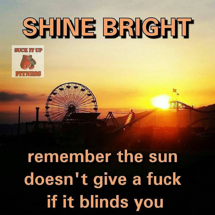 Let your light shine always. There are so many people and things out there that want to dim your light. Remember that the sun doesn't care if it blinds you it just shines. So just shine let your light be as bright as it can.  #suckitupfitness #tbt #quote