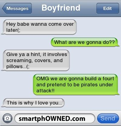 I feel like this is a text conversation I would have...and that's why my boyfriend loves me as well.