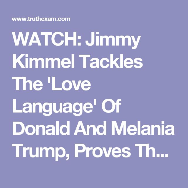 WATCH: Jimmy Kimmel Tackles The 'Love Language' Of Donald And Melania Trump, Proves They Are Miserable...