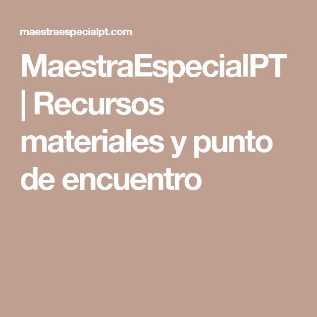 MaestraEspecialPT | Recursos materiales y punto de encuentro