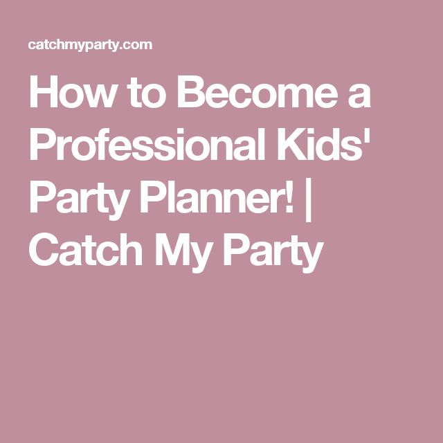 How to Become a Professional Kids' Party Planner! | Catch My Party
