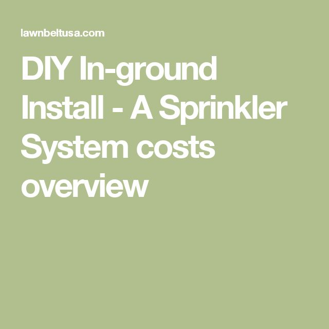 DIY In-ground Install - A Sprinkler System costs overview