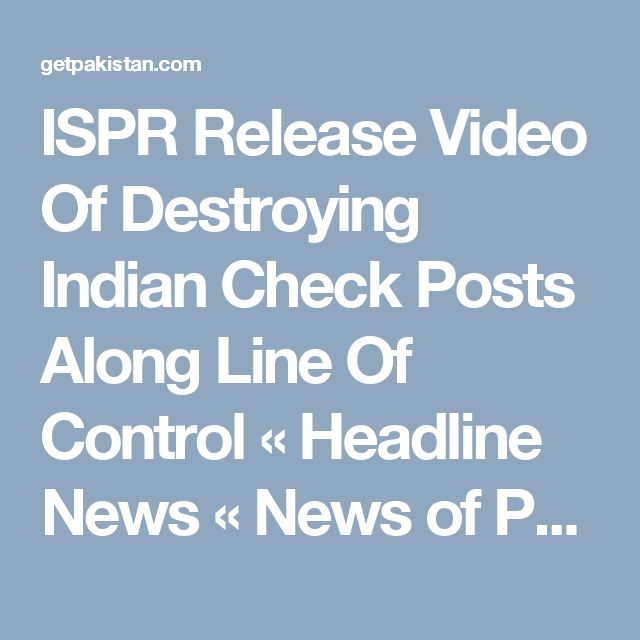ISPR Release Video Of Destroying Indian Check Posts Along Line Of Control « Headline News « News of Pakistan & Updates